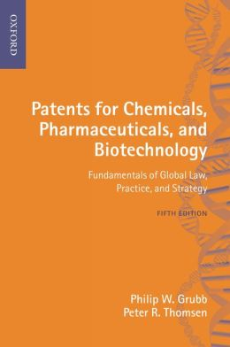 Patents for Chemicals, Pharmaceuticals and Biotechnology: Fundamentals of Global Law, Practice and Strategy
