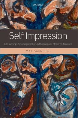 Self Impression: Life-Writing, Autobiografiction, and the Forms of Modern Literature
