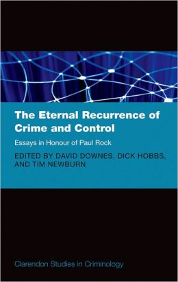 The Eternal Recurrence of Crime and Control: Essays in Honour of Paul Rock