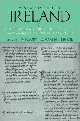 A New History of Ireland, Volume VIII: A Chronology of Irish History to 1976: A Companion to Irish History, Part I