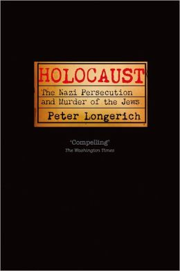 Holocaust: The Nazi Persecution and Murder of the Jews