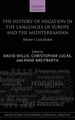The History of Negation in the Languages of Europe and the Mediterranean: Volume I Case Studies