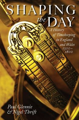 Shaping the Day: A History of Timekeeping in England and Wales, 1300-1800