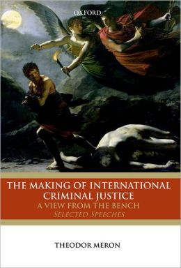 The Making of International Criminal Justice: The View from the Bench: Selected Speeches