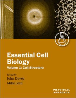 Essential Cell Biology: A Practical Approach Volume 1: Cell Structure