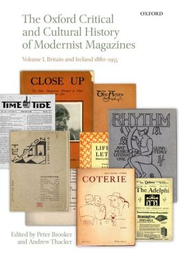 The Oxford Critical and Cultural History of Modernist Magazines: Volume I: Britain and Ireland 1880-1955
