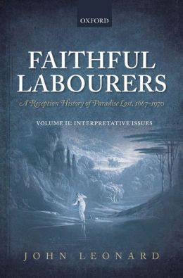 Faithful Labourers: A Reception History of Paradise Lost, 1667-1970: Volume I: Style and Genre; Volume II: Interpretative Issues