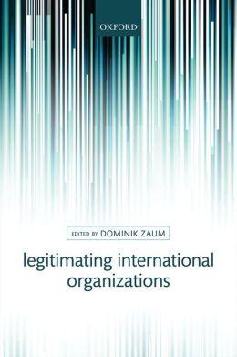 Legitimating International Organization