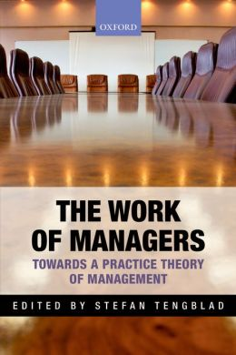 The Work of Managers: Towards a Practice Theory of Management