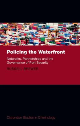 Policing the Waterfront: Networks, Partnerships and the Governance of Port Security