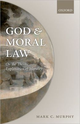 God and Moral Law: On the Theistic Explanation of Morality