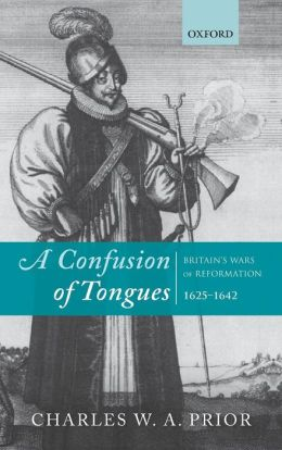 A Confusion of Tongues: Britain's Wars of Reformation, 1625-1642