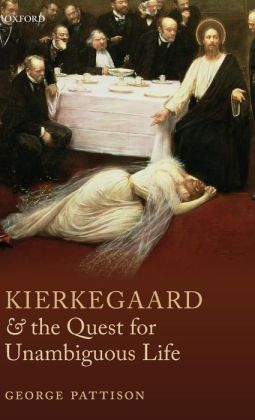 Kierkegaard and the Quest for the Unambiguous Life: Between Romanticism and Modernism: Selected Essays