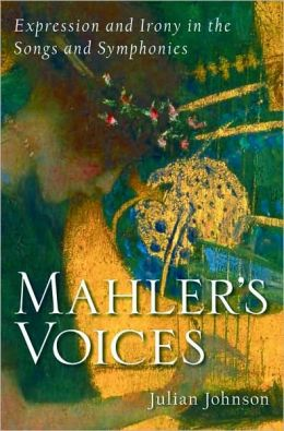 Mahler's Voices: Expression and Irony in the Songs and Symphonies: Expression and Irony in the Songs and Symphonies