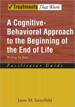 A Cognitive-Behavioral Approach to the Beginning of the End of Life: Minding the Body: Facilitator Guide