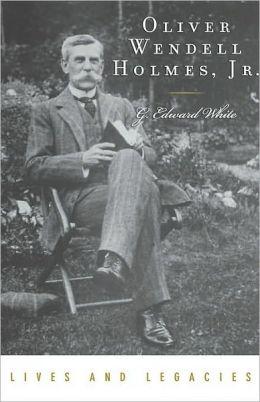 Oliver Wendell Holmes, Jr. (Lives and Legacies Series)