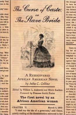 Curse of Caste; or the Slave Bride: A Rediscovered African American Novel by Julia C. Collins