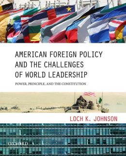 American Foreign Policy and the Challenges of World Leadership: Power, Principle, and the Constitution
