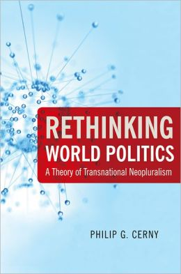 Rethinking World Politics: A Theory of Transnational Neopluralism