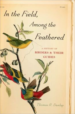 In the Field, Among the Feathered: A History of Birders and Their Guides