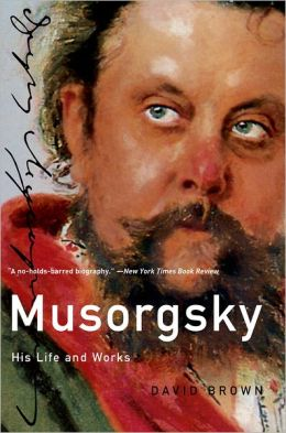 Musorgsky: His Life and Works