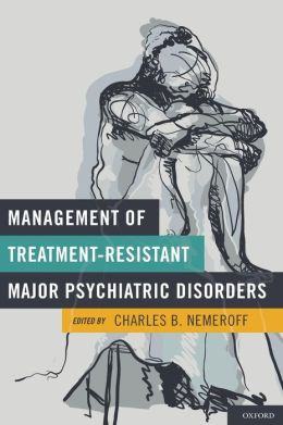 Management of Treatment-Resistant Major Psychiatric Disorders