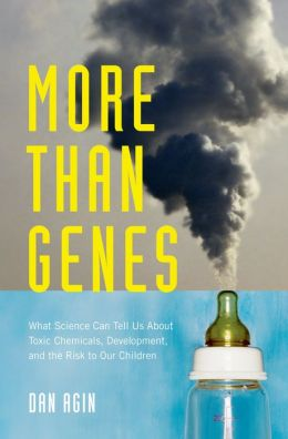 More Than Genes: What Science Can Tell Us About Toxic Chemicals, Development, and the Risk to Our Children