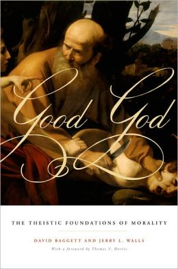 Good God: The Theistic Foundations of Morality