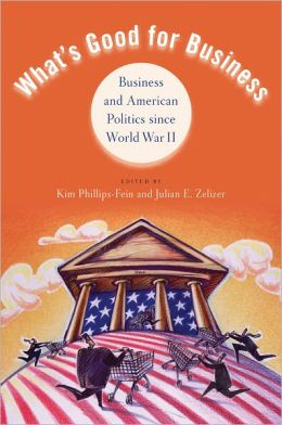 What's Good for Business: Business and American Politics since World War II