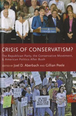 Crisis of Conservatism?: The Republican Party, the Conservative Movement, and American Politics After Bush