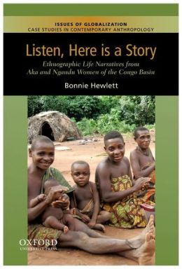 Listen, Here is a Story: Ethnographic Life Narratives from Aka and Ngandu Women of the Congo Basin