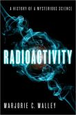 Book Cover Image. Title: Radioactivity:  A History of a Mysterious Science, Author: Marjorie C. Malley