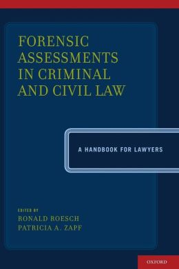 Forensic Assessments in Criminal and Civil Law: A Handbook for Lawyers Ronald Roesch and Patricia A. Zapf
