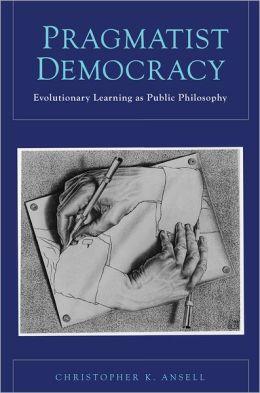 Pragmatist Democracy: Evolutionary Learning as Public Philosophy