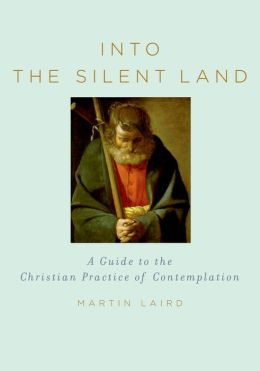 Into the Silent Land: A Guide to the Christian Practice of Contemplation : A Guide to the Christian Practice of Contemplation