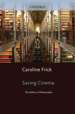Saving Cinema: The Politics of Preservation