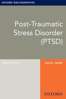 Post-Traumatic Stress Disorder (PTSD): Oxford Bibliographies Online Research Guide