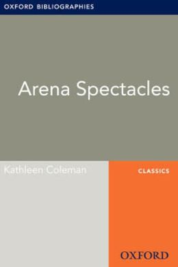 Arena Spectacles: Oxford Bibliographies Online Research Guide