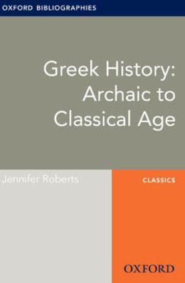 Greek History: Archaic to Classical Age: Oxford Bibliographies Online Research Guide