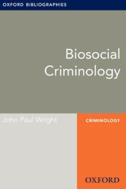 Biosocial Criminology: Oxford Bibliographies Online Research Guide