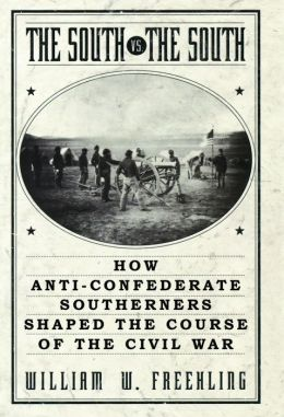 The South Vs. The South: How Anti-Confederate Southerners Shaped the Course of the Civil War