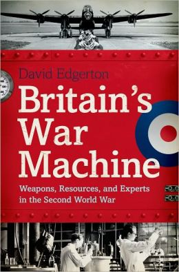 Britain's War Machine: Weapons, Resources, and Experts in the Second World War