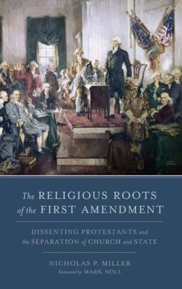The Religious Roots of the First Amendment: Dissenting Protestantism and the Separation of Church and State