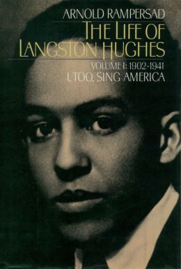 The Life of Langston Hughes: Volume I: 1902-1941, I, Too, Sing America : Volume I: 1902-1941, I, Too, Sing America