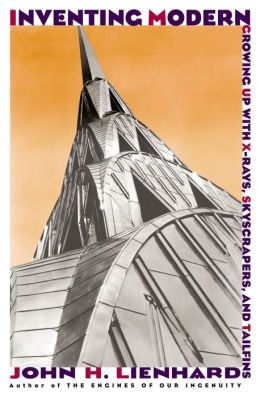 Inventing Modern: Growing up with X-Rays, Skyscrapers, and Tailfins