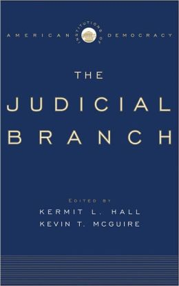 Institutions of American Democracy: The Judicial Branch (Institutions of American Democracy Series)