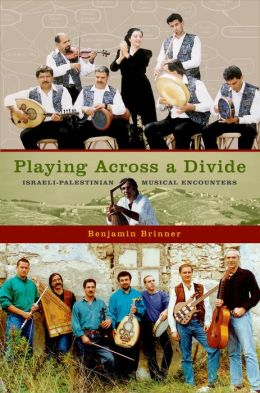 Playing across a Divide: Israeli-Palestinian Musical Encounters