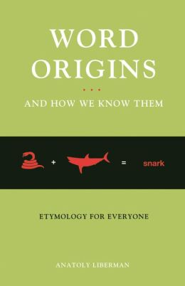Word Origins And How We Know Them: Etymology for Everyone