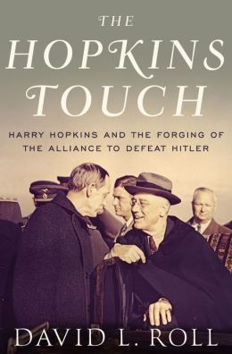 The Hopkins Touch: Harry Hopkins and the Forging of the Alliance to Defeat Hitler