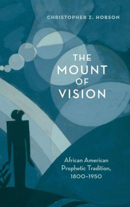 The Mount of Vision: African American Prophetic Tradition, 1800-1950
